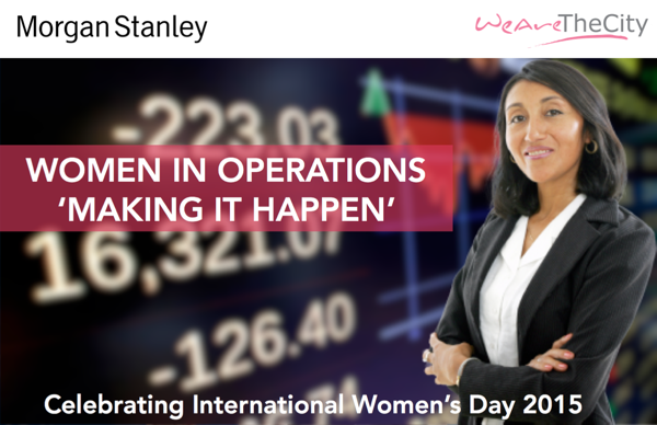 Morgan Stanley and WeAreTheCity - Women in Operations Event