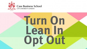 Turn on, Lean in or Opt out: Women at a crossroads, explore your ambitions @  Cass Business School | London | United Kingdom
