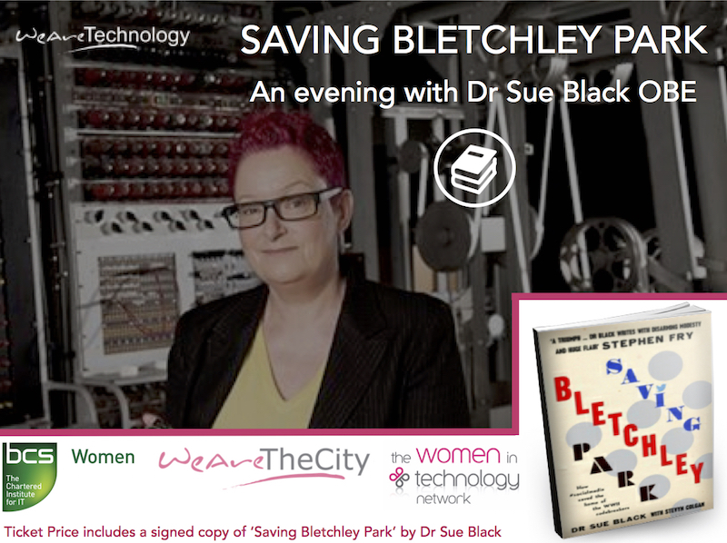 Saving Bletchley Park event with Sue Black- WeAreTechnology, BCS Women and Women in Technology Network event