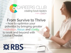 From Survive to Thrive – how to optimise your potential by bringing greater resilience, focus and clarity to work and beyond | A WeAreTheCity Careers Club Event @ Natwest | England | United Kingdom